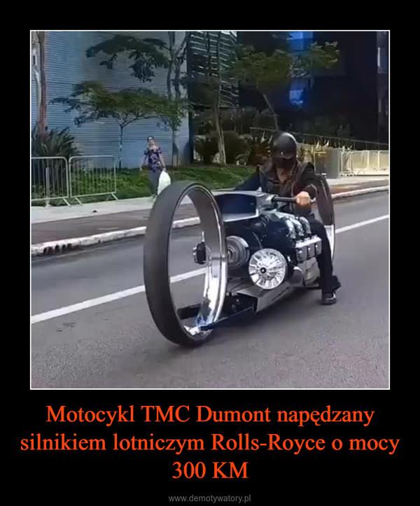 Motocykl TMC Dumont napędzany silnikiem lotniczym Rolls-Royce o mocy 300 KM –