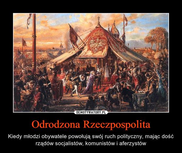 Odrodzona Rzeczpospolita – Kiedy młodzi obywatele powołują swój ruch polityczny, mając dość rządów socjalistów, komunistów i aferzystów