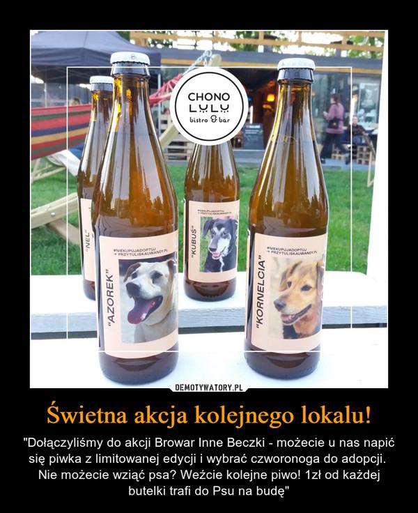 """Świetna akcja kolejnego lokalu! – """"Dołączyliśmy do akcji Browar Inne Beczki - możecie u nas napić się piwka z limitowanej edycji i wybrać czworonoga do adopcji. Nie możecie wziąć psa? Weźcie kolejne piwo! 1zł od każdej butelki trafi do Psu na budę"""""""