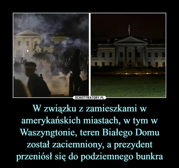 W związku z zamieszkami w amerykańskich miastach, w tym w Waszyngtonie, teren Białego Domu został zaciemniony, a prezydent przeniósł się do podziemnego bunkra –