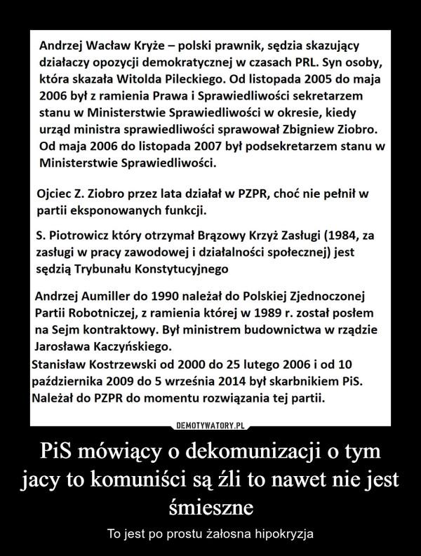 PiS mówiący o dekomunizacji o tym jacy to komuniści są źli to nawet nie jest śmieszne – To jest po prostu żałosna hipokryzja