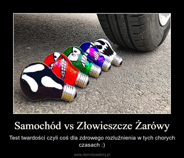 Samochód vs Złowieszcze Żarówy – Test twardości czyli coś dla zdrowego rozluźnienia w tych chorych czasach :)