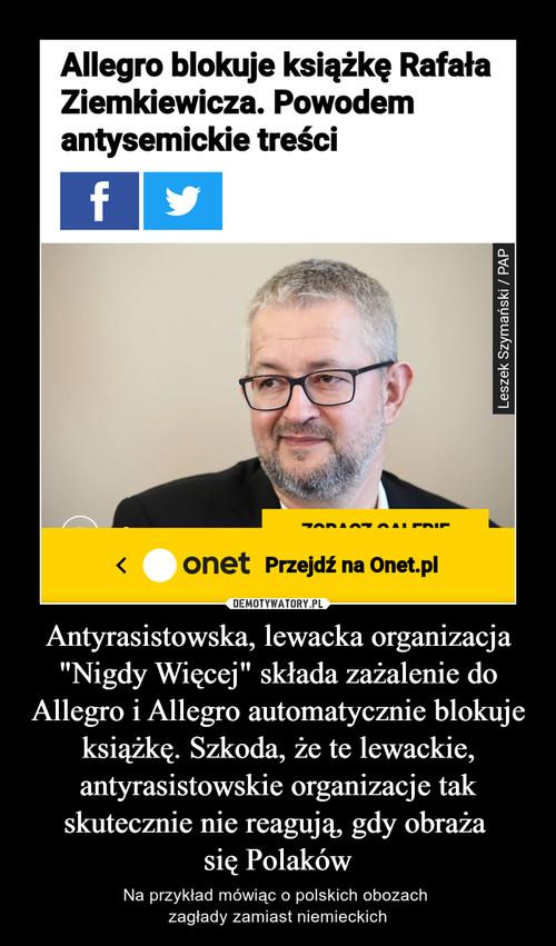 """Antyrasistowska, lewacka organizacja """"Nigdy Więcej"""" składa zażalenie do Allegro i Allegro automatycznie blokuje książkę. Szkoda, że te lewackie, antyrasistowskie organizacje tak skutecznie nie reagują, gdy obraża  się Polaków"""