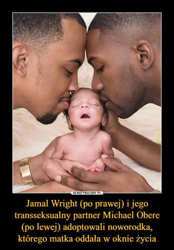 Jamal Wright (po prawej) i jego transseksualny partner Michael Obere (po lewej) adoptowali noworodka, którego matka oddała w oknie życia –