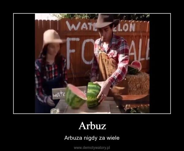 Arbuz – Arbuza nigdy za wiele