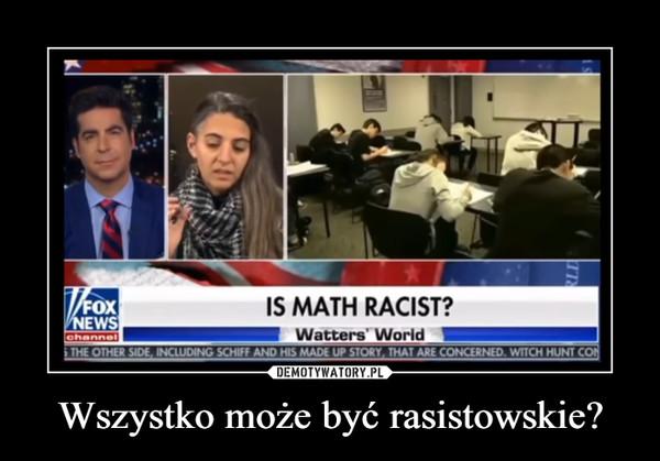 Wszystko może być rasistowskie? –