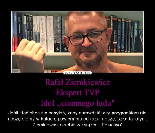 """Rafał Ziemkiewicz Ekspert TVP Idol ,,ciemnego ludu"""""""