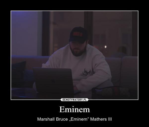 """Eminem – Marshall Bruce """"Eminem"""" Mathers III"""