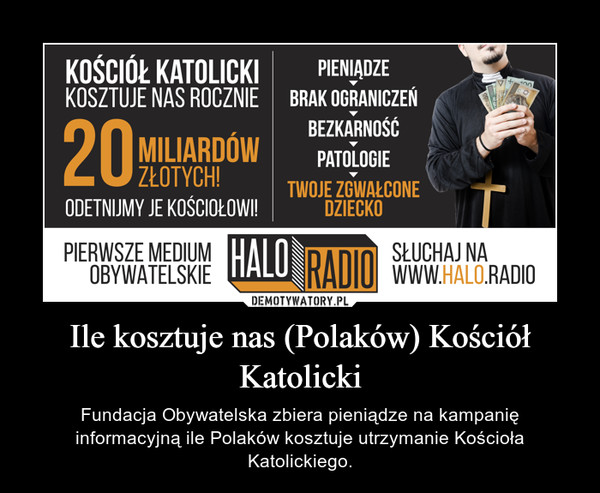 Ile kosztuje nas (Polaków) Kościół Katolicki – Fundacja Obywatelska zbiera pieniądze na kampanię informacyjną ile Polaków kosztuje utrzymanie Kościoła Katolickiego.