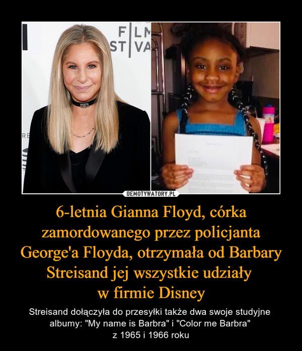 """6-letnia Gianna Floyd, córka zamordowanego przez policjanta George'a Floyda, otrzymała od Barbary Streisand jej wszystkie udziały w firmie Disney – Streisand dołączyła do przesyłki także dwa swoje studyjne albumy: """"My name is Barbra"""" i """"Color me Barbra"""" z 1965 i 1966 roku"""