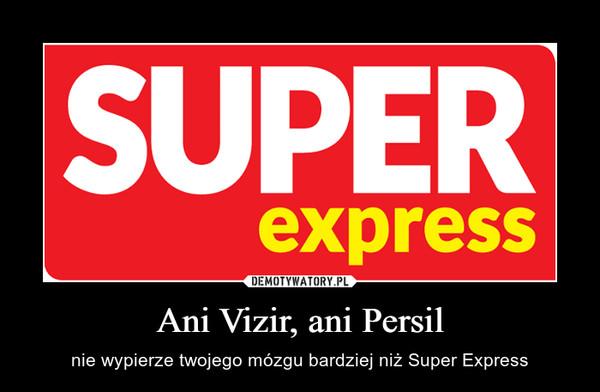 Ani Vizir, ani Persil – nie wypierze twojego mózgu bardziej niż Super Express