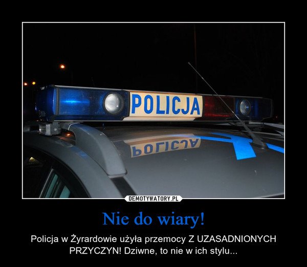 Nie do wiary! – Policja w Żyrardowie użyła przemocy Z UZASADNIONYCH PRZYCZYN! Dziwne, to nie w ich stylu...