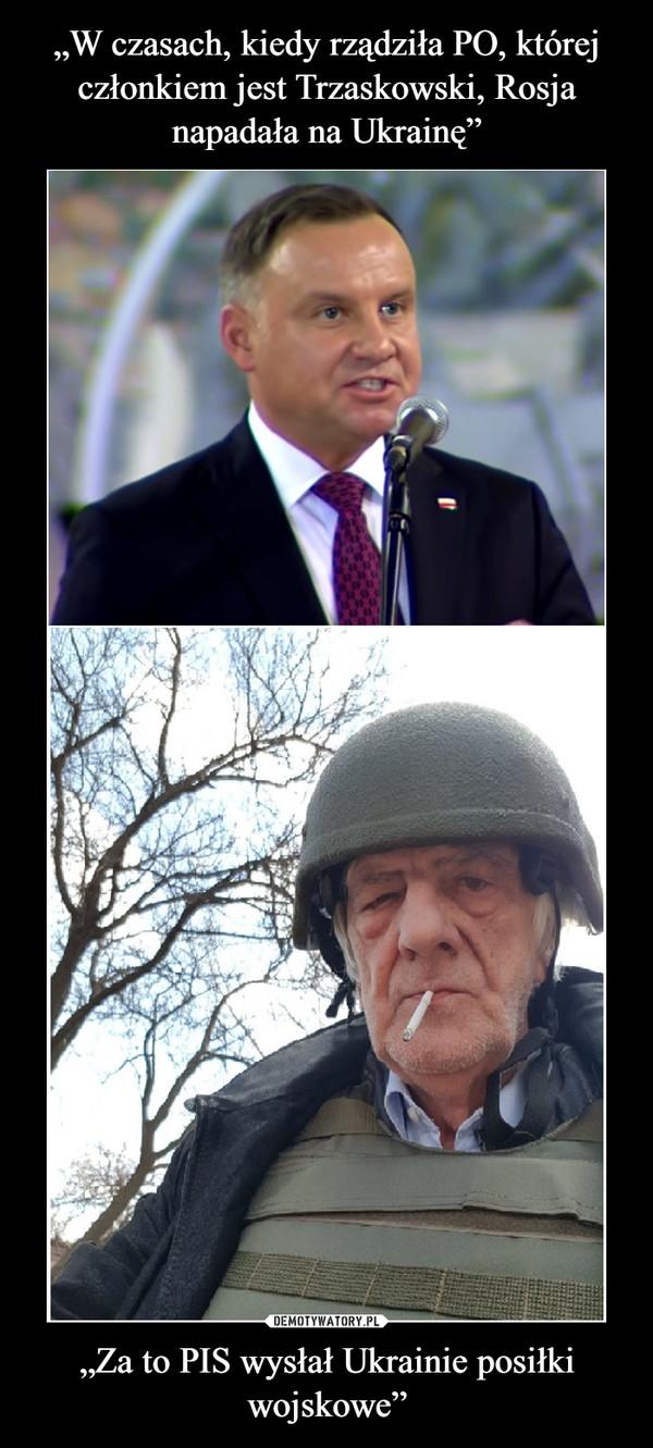 """""""Za to PIS wysłał Ukrainie posiłki wojskowe"""" –"""
