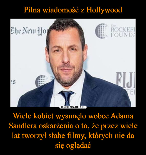 Wiele kobiet wysunęło wobec Adama Sandlera oskarżenia o to, że przez wiele lat tworzył słabe filmy, których nie da się oglądać –