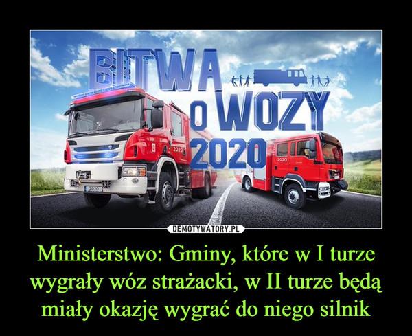 Ministerstwo: Gminy, które w I turze wygrały wóz strażacki, w II turze będą miały okazję wygrać do niego silnik –