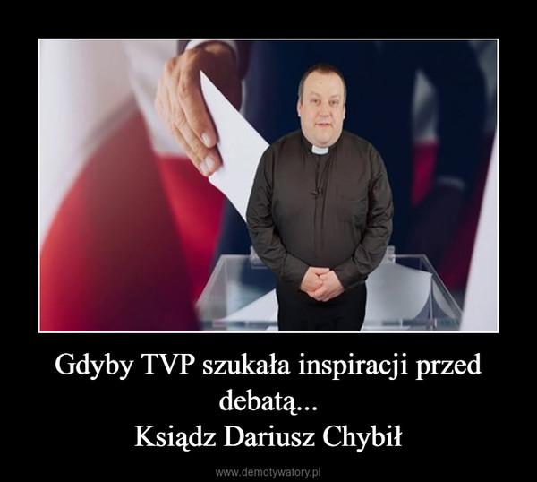 Gdyby TVP szukała inspiracji przed debatą...Ksiądz Dariusz Chybił –