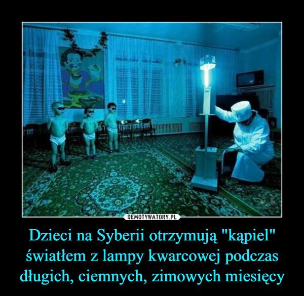 """Dzieci na Syberii otrzymują """"kąpiel"""" światłem z lampy kwarcowej podczas długich, ciemnych, zimowych miesięcy –"""