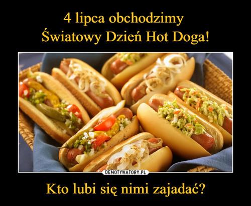 4 lipca obchodzimy  Światowy Dzień Hot Doga! Kto lubi się nimi zajadać?