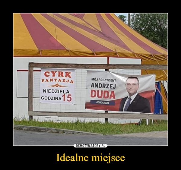Idealne miejsce –  Cyrk Fantazja Niedziela godzina 15 Mój prezydent Andrzej Duda