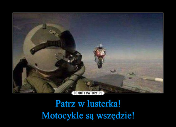 Patrz w lusterka!Motocykle są wszędzie! –