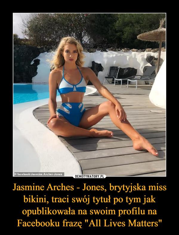 """Jasmine Arches - Jones, brytyjska miss bikini, traci swój tytuł po tym jak opublikowała na swoim profilu na Facebooku frazę """"All Lives Matters"""" –"""