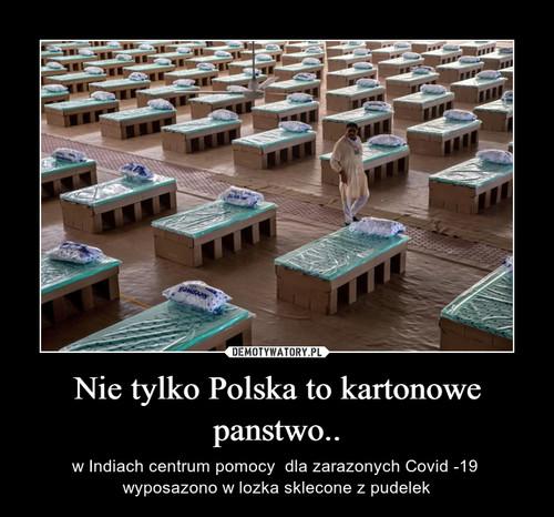 Nie tylko Polska to kartonowe panstwo..