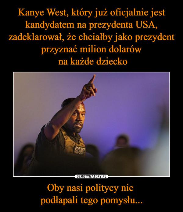 Oby nasi politycy nie podłapali tego pomysłu... –