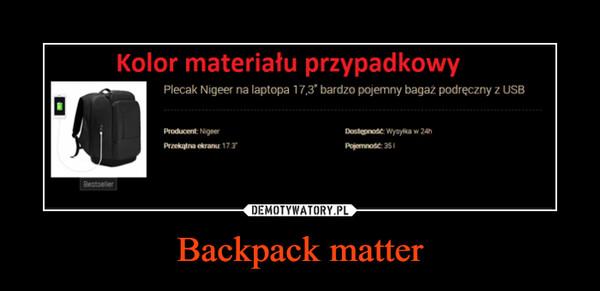 Backpack matter –