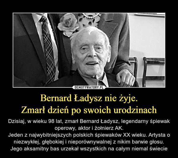 Bernard Ładysz nie żyje. Zmarł dzień po swoich urodzinach