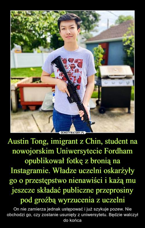 Austin Tong, imigrant z Chin, student na nowojorskim Uniwersytecie Fordham opublikował fotkę z bronią na Instagramie. Władze uczelni oskarżyły go o przestępstwo nienawiści i każą mu jeszcze składać publiczne przeprosiny pod groźbą wyrzucenia z uczelni