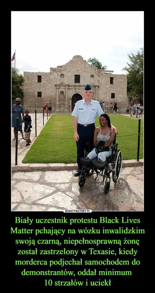 Biały uczestnik protestu Black Lives Matter pchający na wózku inwalidzkim swoją czarną, niepełnosprawną żonę został zastrzelony w Texasie, kiedy morderca podjechał samochodem do demonstrantów, oddał minimum  10 strzałów i uciekł