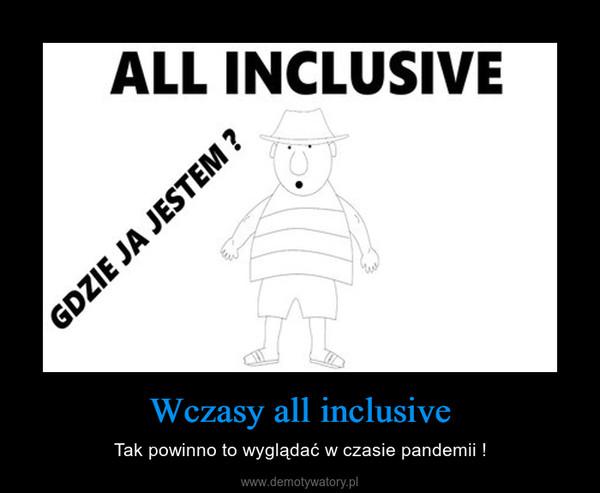 Wczasy all inclusive – Tak powinno to wyglądać w czasie pandemii !