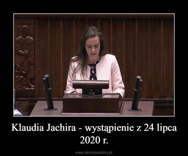 Klaudia Jachira - wystąpienie z 24 lipca 2020 r. –