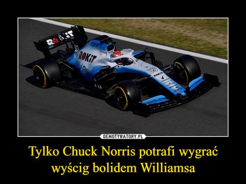 Tylko Chuck Norris potrafi wygrać wyścig bolidem Williamsa