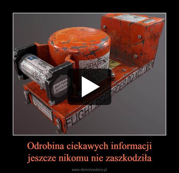 Odrobina ciekawych informacjijeszcze nikomu nie zaszkodziła –