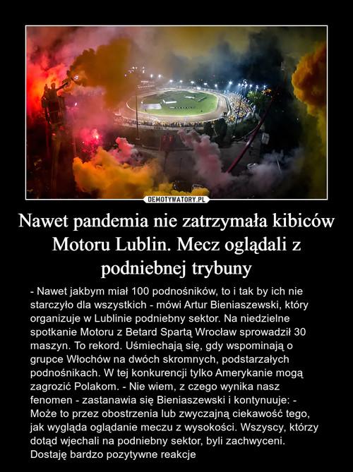Nawet pandemia nie zatrzymała kibiców Motoru Lublin. Mecz oglądali z podniebnej trybuny