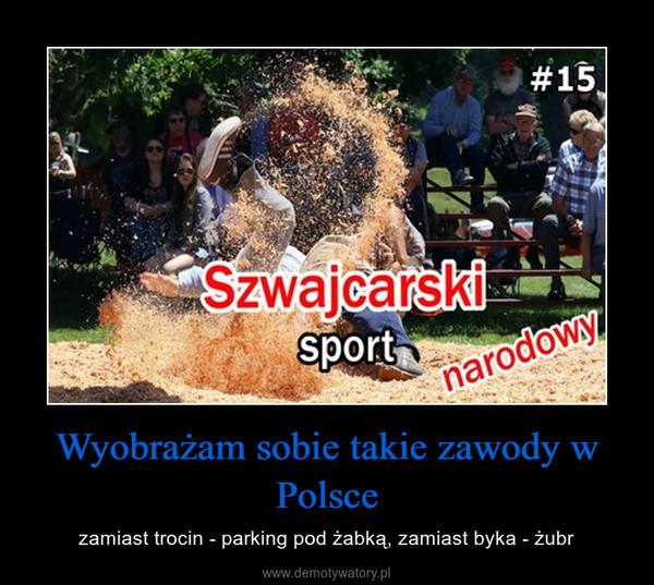 Wyobrażam sobie takie zawody w Polsce – zamiast trocin - parking pod żabką, zamiast byka - żubr