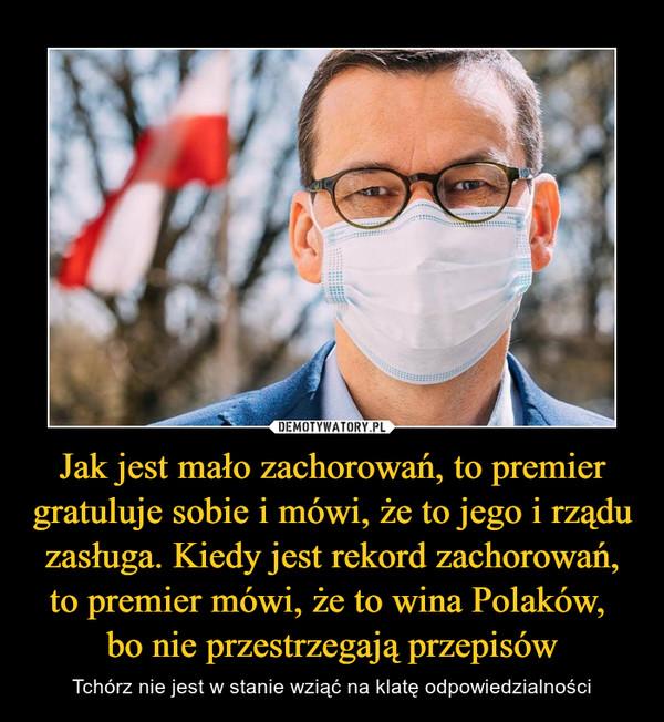 Jak jest mało zachorowań, to premier gratuluje sobie i mówi, że to jego i rządu zasługa. Kiedy jest rekord zachorowań, to premier mówi, że to wina Polaków, bo nie przestrzegają przepisów – Tchórz nie jest w stanie wziąć na klatę odpowiedzialności