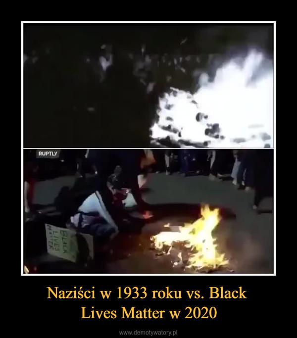 Naziści w 1933 roku vs. Black Lives Matter w 2020 –
