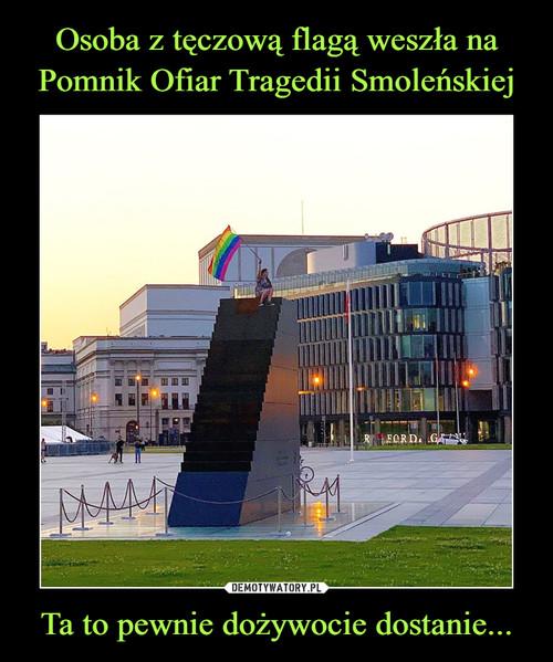 Osoba z tęczową flagą weszła na Pomnik Ofiar Tragedii Smoleńskiej Ta to pewnie dożywocie dostanie...