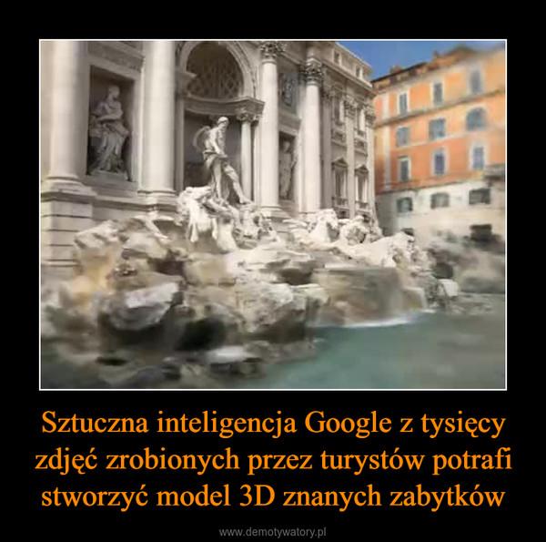 Sztuczna inteligencja Google z tysięcy zdjęć zrobionych przez turystów potrafi stworzyć model 3D znanych zabytków –