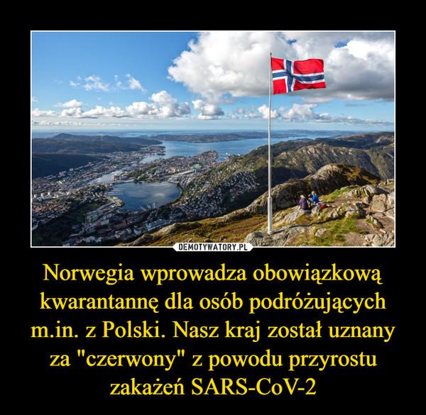 """Norwegia wprowadza obowiązkową kwarantannę dla osób podróżujących m.in. z Polski. Nasz kraj został uznany za """"czerwony"""" z powodu przyrostu zakażeń SARS-CoV-2 –"""