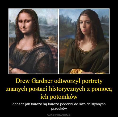 Drew Gardner odtworzył portrety znanych postaci historycznych z pomocą ich potomków