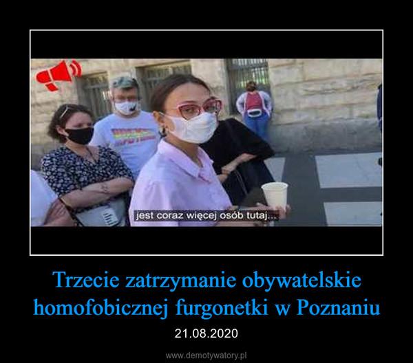 Trzecie zatrzymanie obywatelskie homofobicznej furgonetki w Poznaniu – 21.08.2020