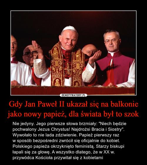 Gdy Jan Paweł II ukazał się na balkonie jako nowy papież, dla świata był to szok