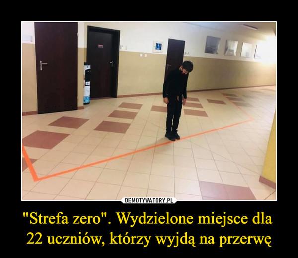 """""""Strefa zero"""". Wydzielone miejsce dla 22 uczniów, którzy wyjdą na przerwę –"""