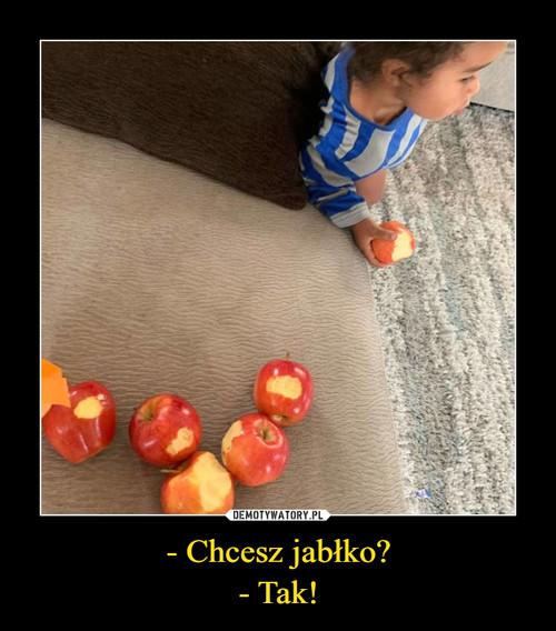 - Chcesz jabłko? - Tak!