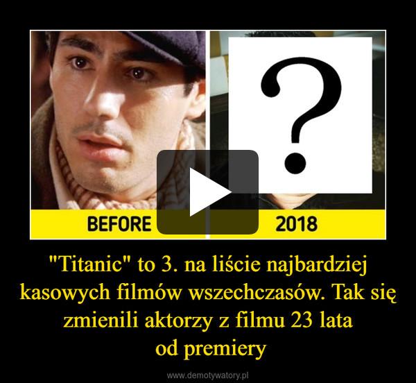 """""""Titanic"""" to 3. na liście najbardziej kasowych filmów wszechczasów. Tak się zmienili aktorzy z filmu 23 lata od premiery –"""