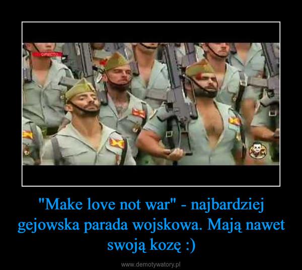 """""""Make love not war"""" - najbardziej gejowska parada wojskowa. Mają nawet swoją kozę :) –"""