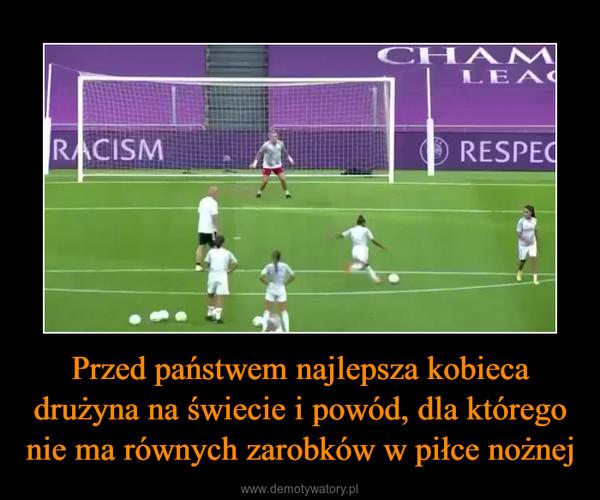 Przed państwem najlepsza kobieca drużyna na świecie i powód, dla którego nie ma równych zarobków w piłce nożnej –